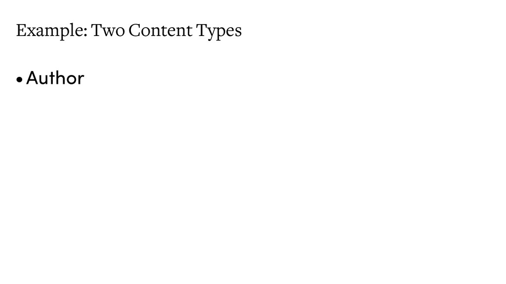 Example: Two Content Types •Author