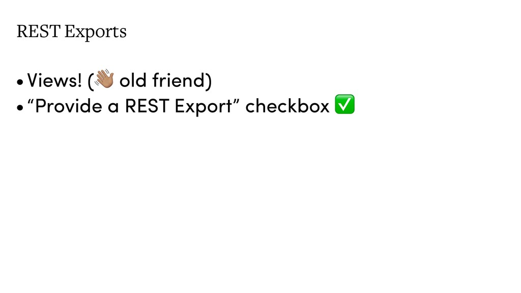 "REST Exports •Views! (! old friend) •""Provide a..."