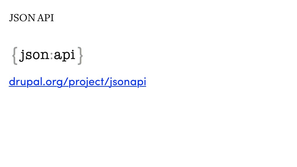 JSON API drupal.org/project/jsonapi