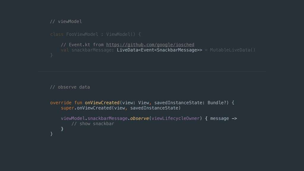 class FooViewModel : ViewModel() { val snackbar...