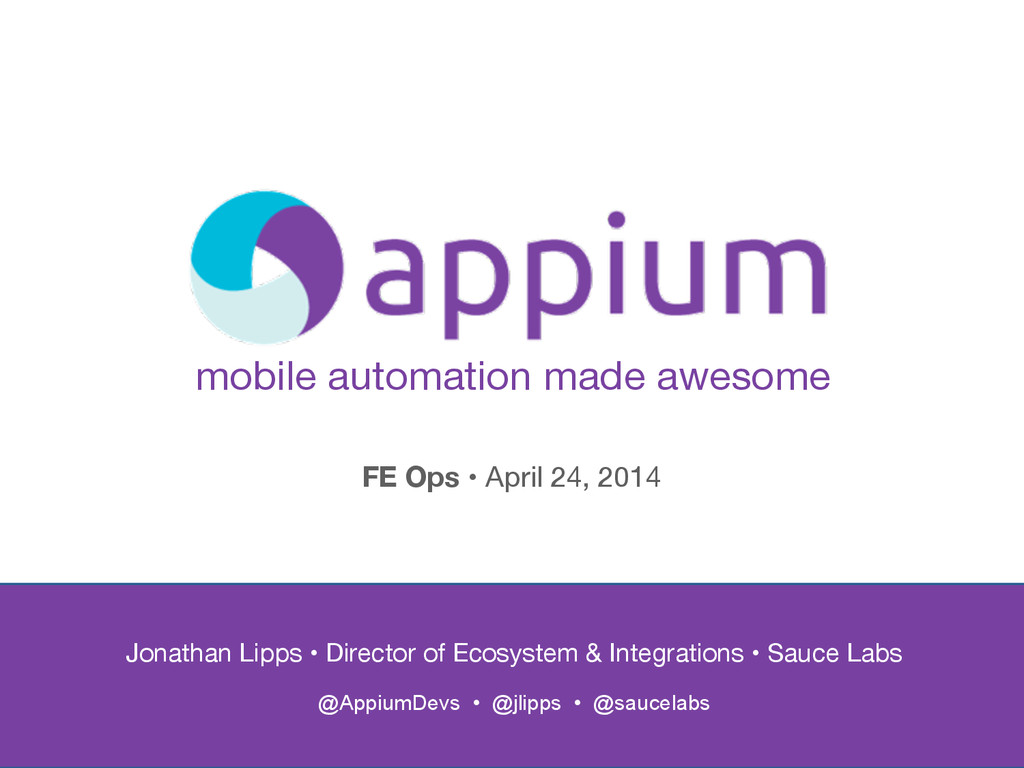 mobile automation made awesome Jonathan Lipps •...