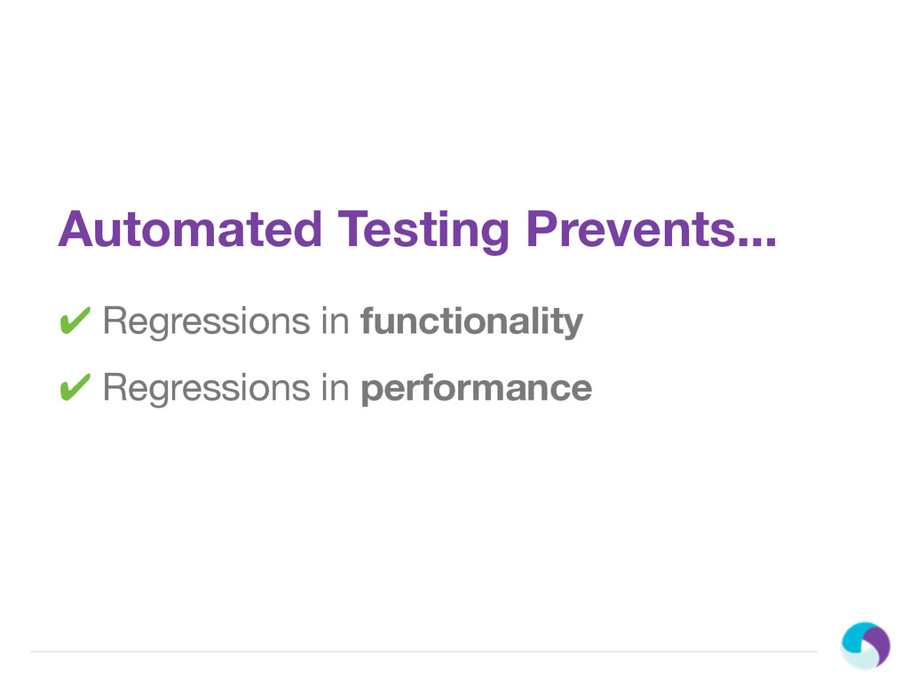 Automated Testing Prevents... ✔ Regressions in ...