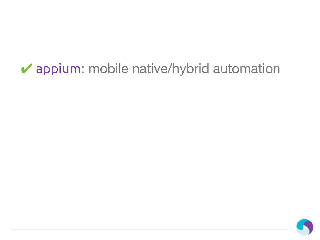 ✔ appium: mobile native/hybrid automation