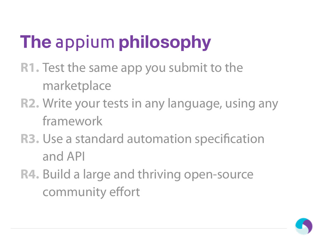 The appium philosophy Test the same app you sub...