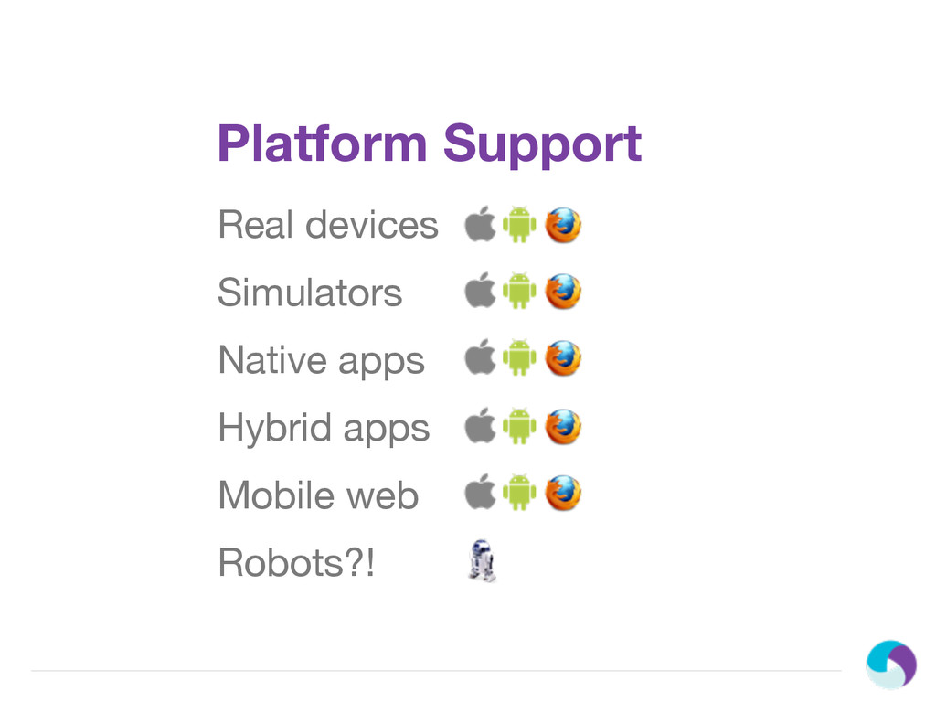 Platform Support Real devices Simulators Native...