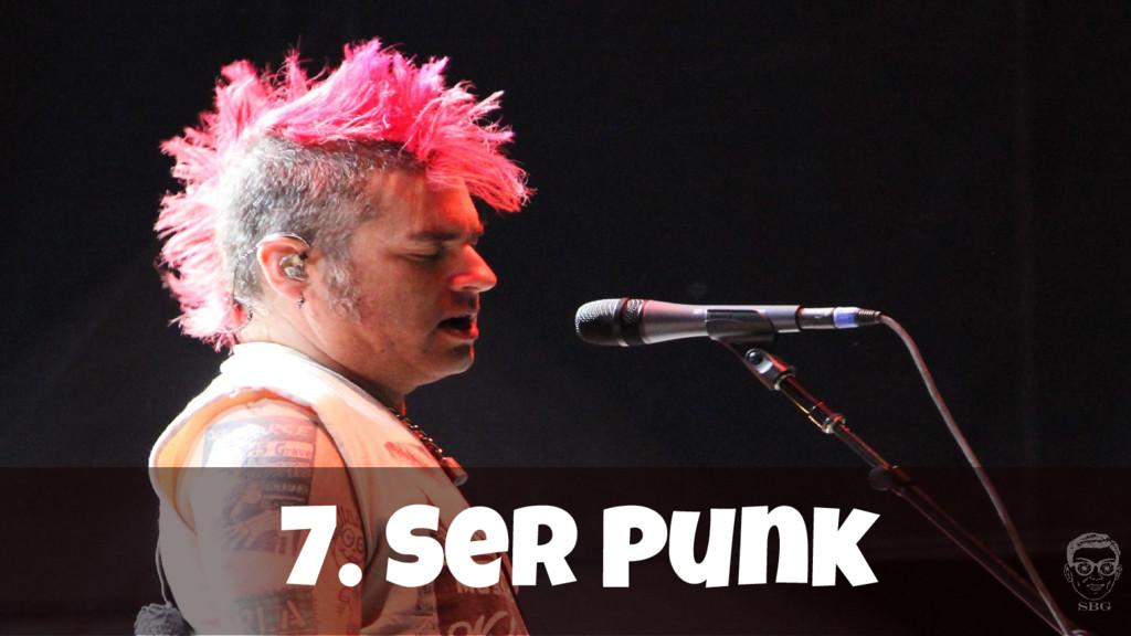 7. Ser Punk
