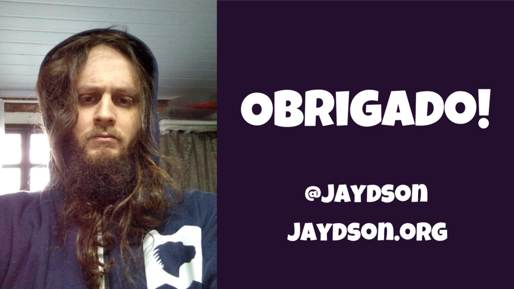 Obrigado! @jaydson jaydson.org