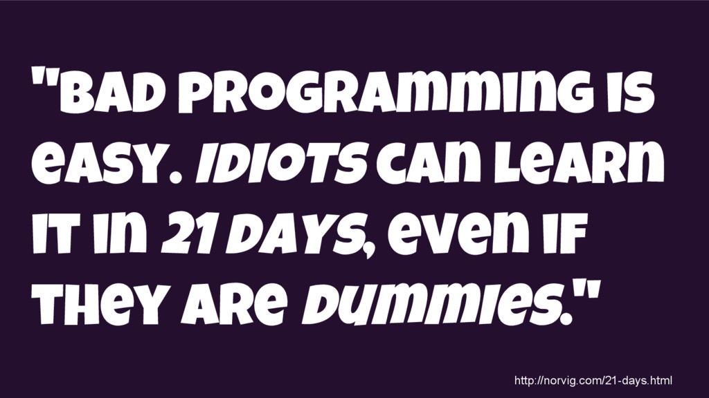 """""""Bad programming is easy. Idiots can learn it i..."""
