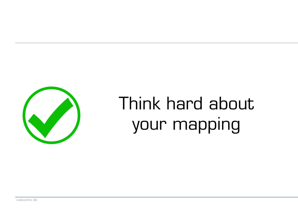 codecentric AG Think hard about your mapping