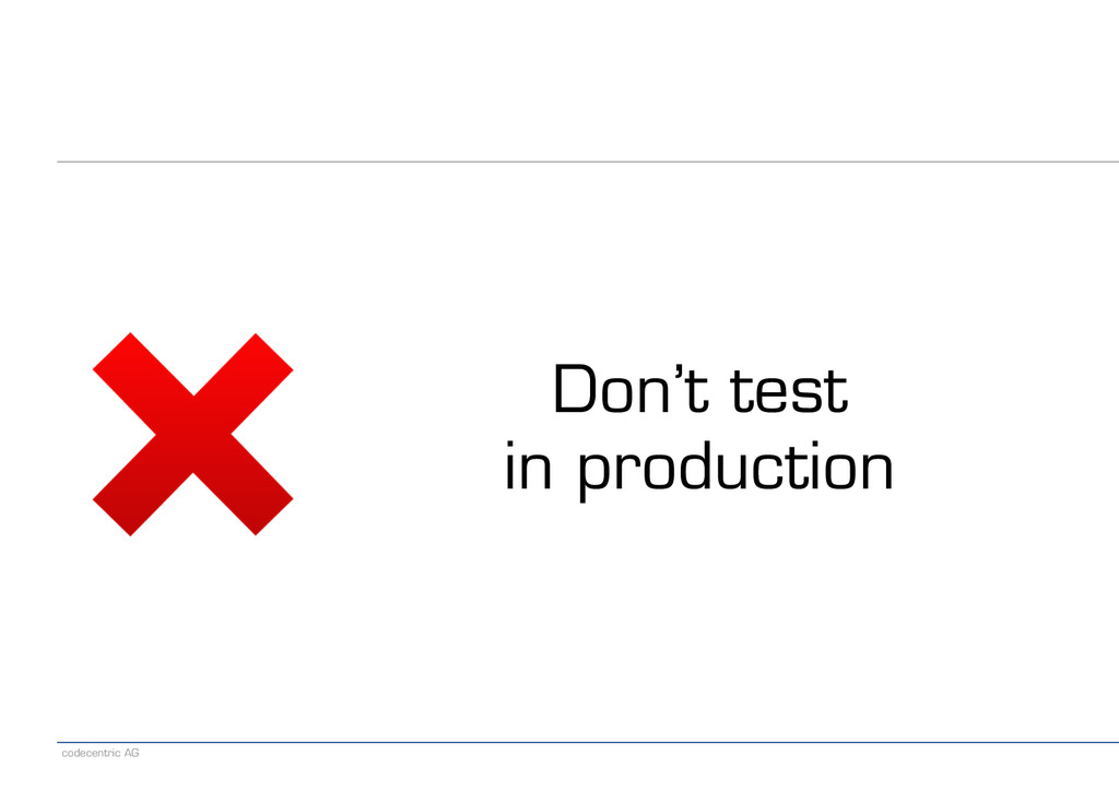 codecentric AG Don't test in production