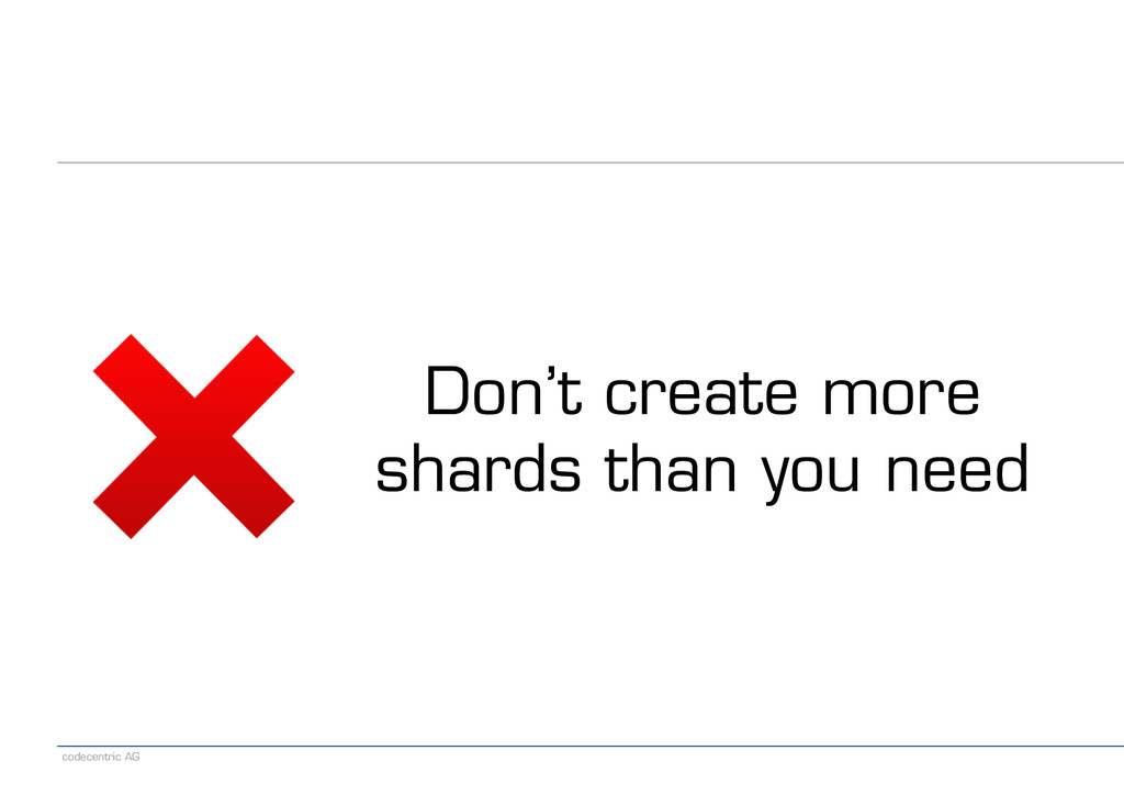 codecentric AG Don't create more shards than y...