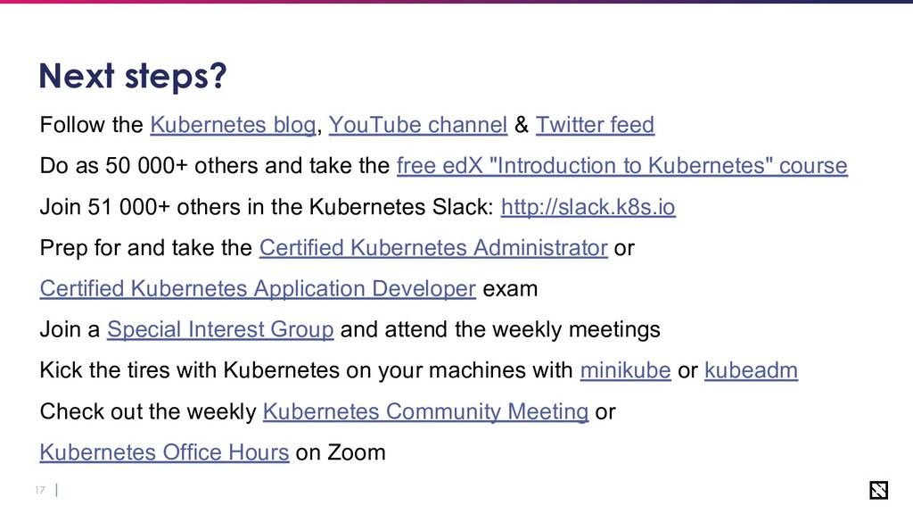 17 Follow the Kubernetes blog, YouTube channel ...