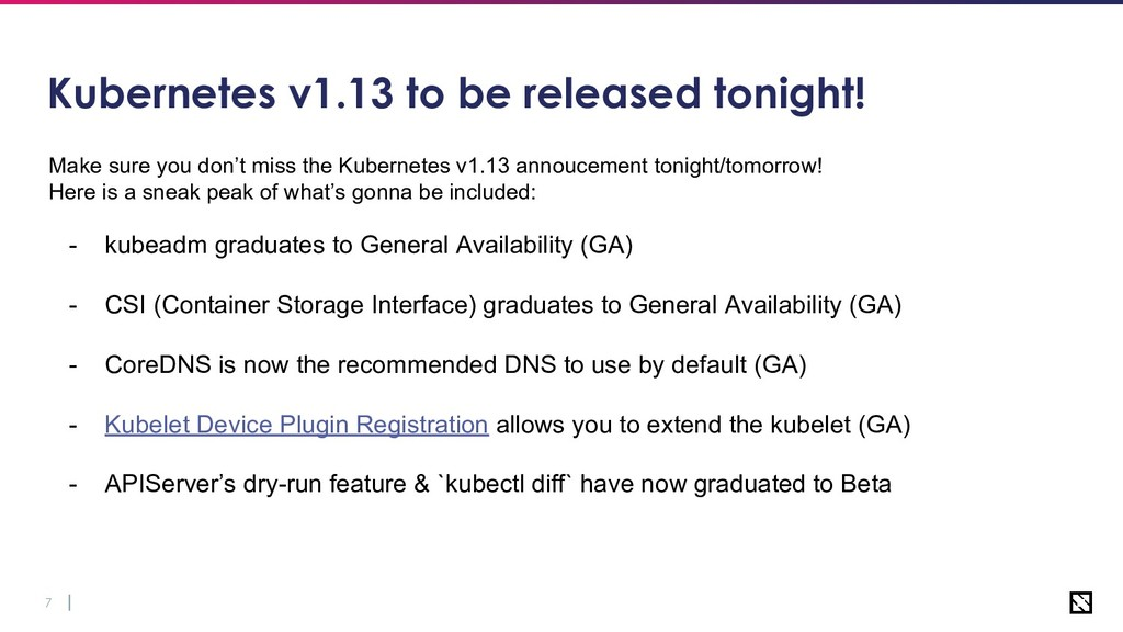 7 Kubernetes v1.13 to be released tonight! Make...