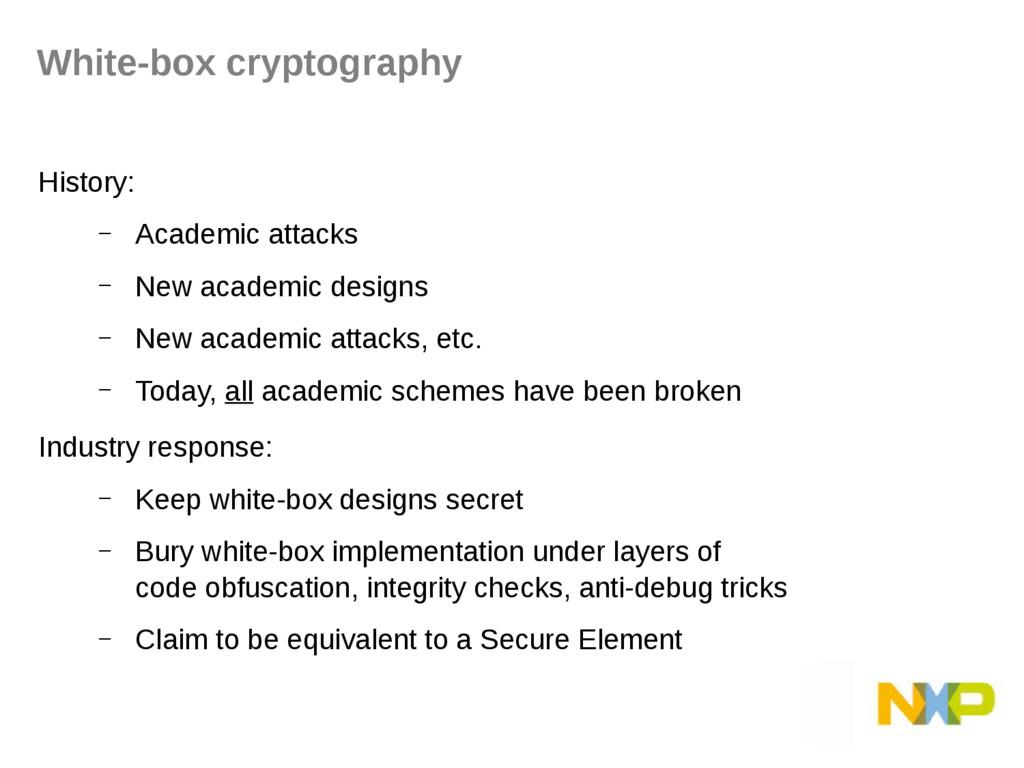 White-box cryptography History: – Academic atta...