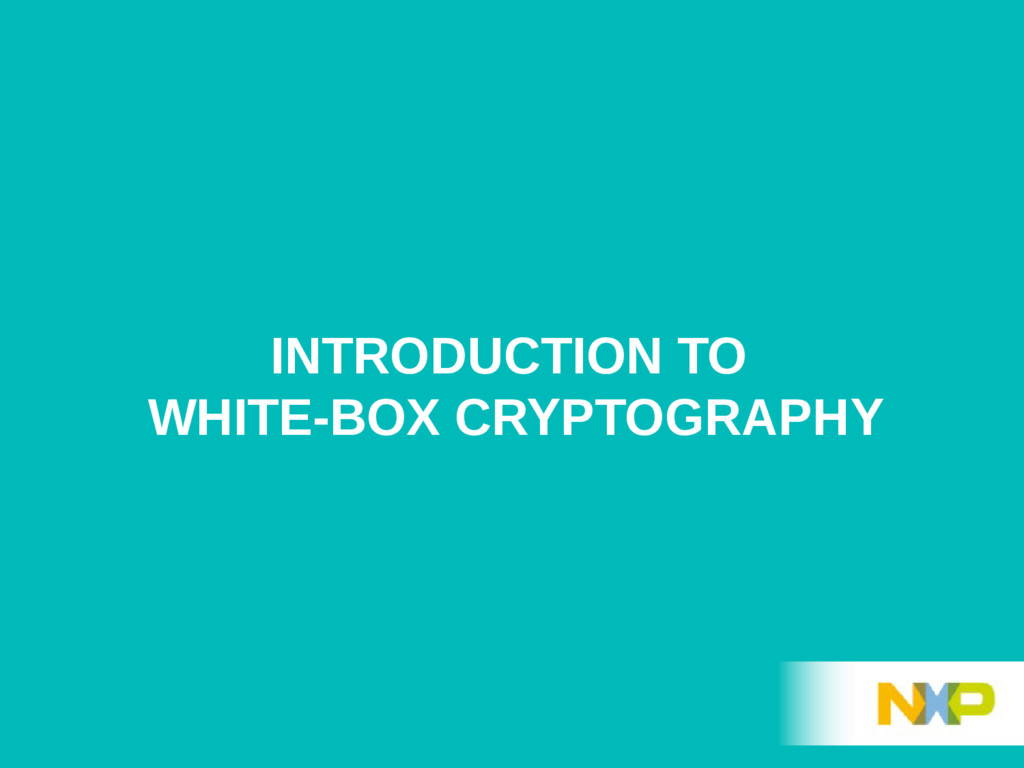 INTRODUCTION TO WHITE-BOX CRYPTOGRAPHY