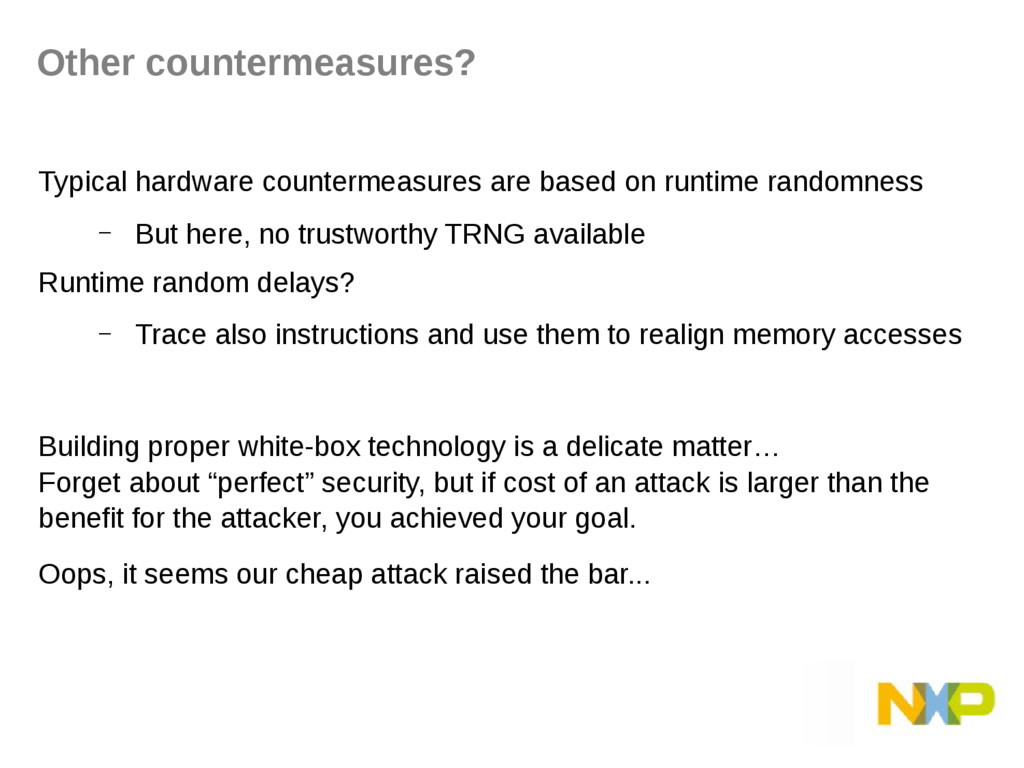 Typical hardware countermeasures are based on r...