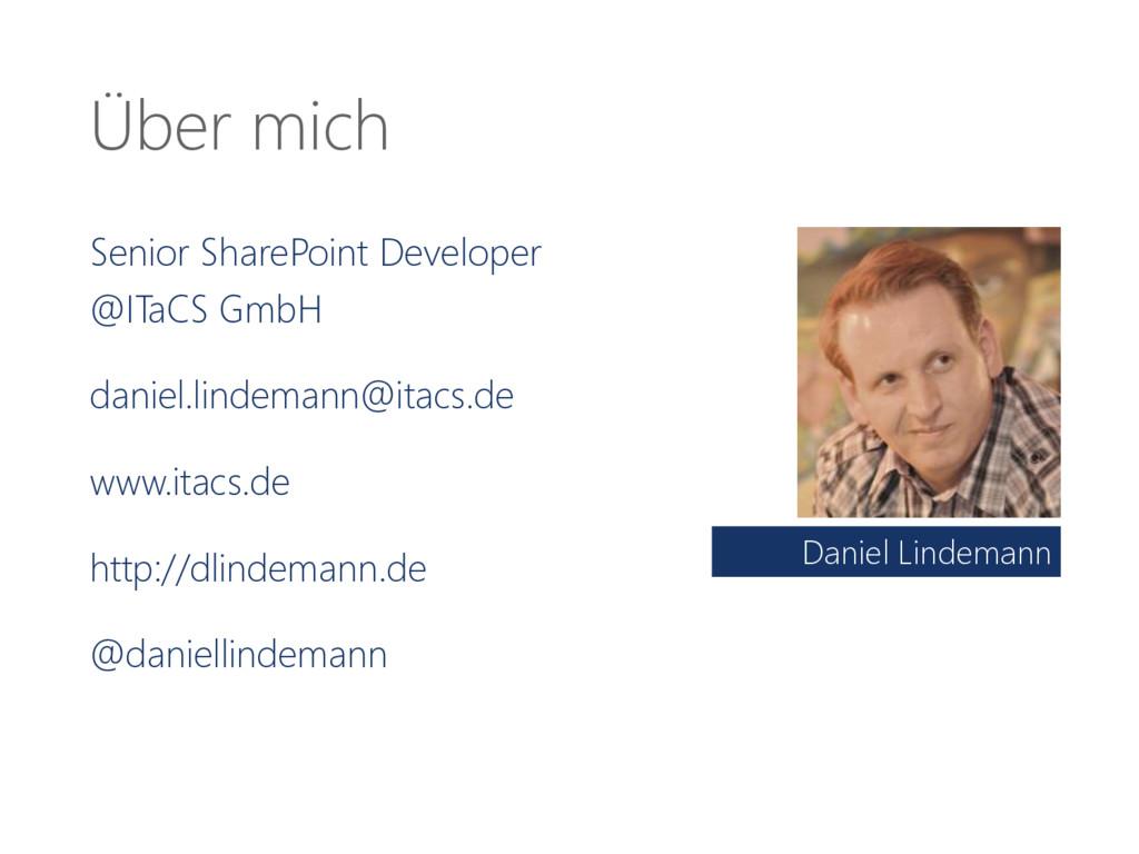 Über mich Senior SharePoint Developer @ITaCS Gm...