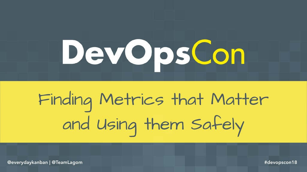 Finding Metrics that Matter and Using them Safe...