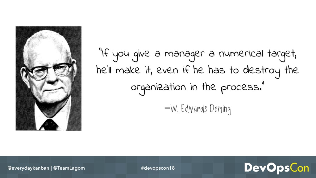 """–W. Edwards Deming """"If you give a manager a num..."""