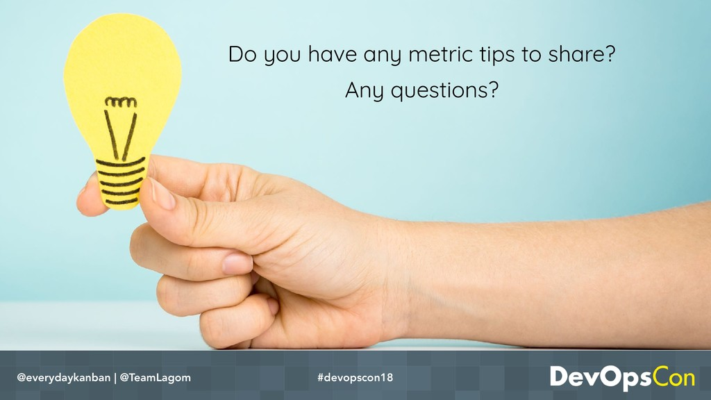 Do you have any metric tips to share? Any quest...