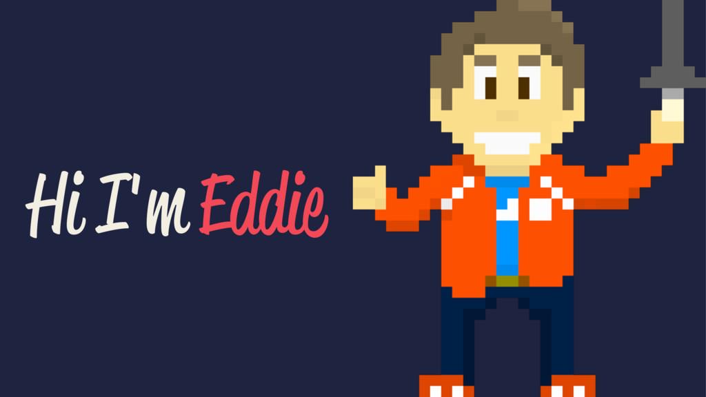 Hi I'm Eddie