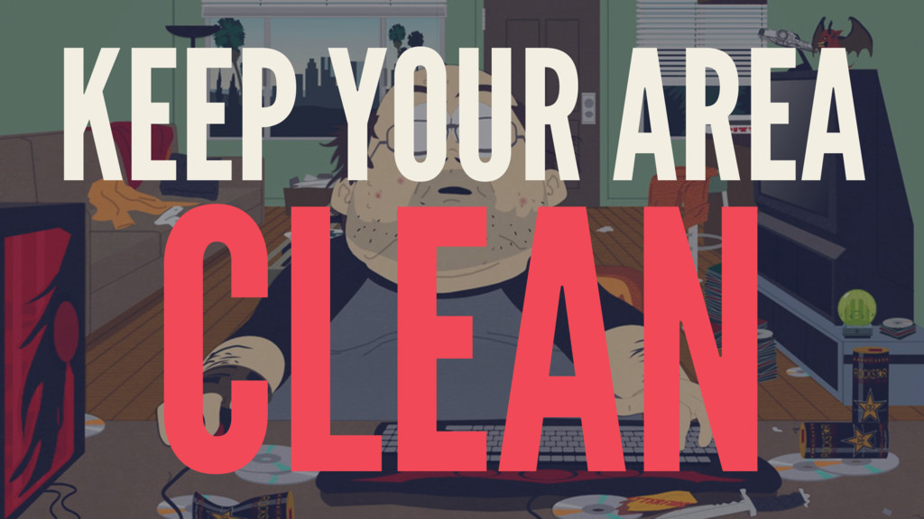 KEEP YOUR AREA CLEAN