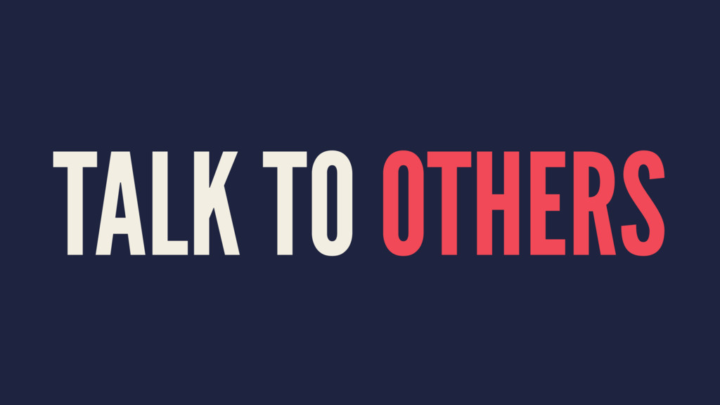 TALK TO OTHERS