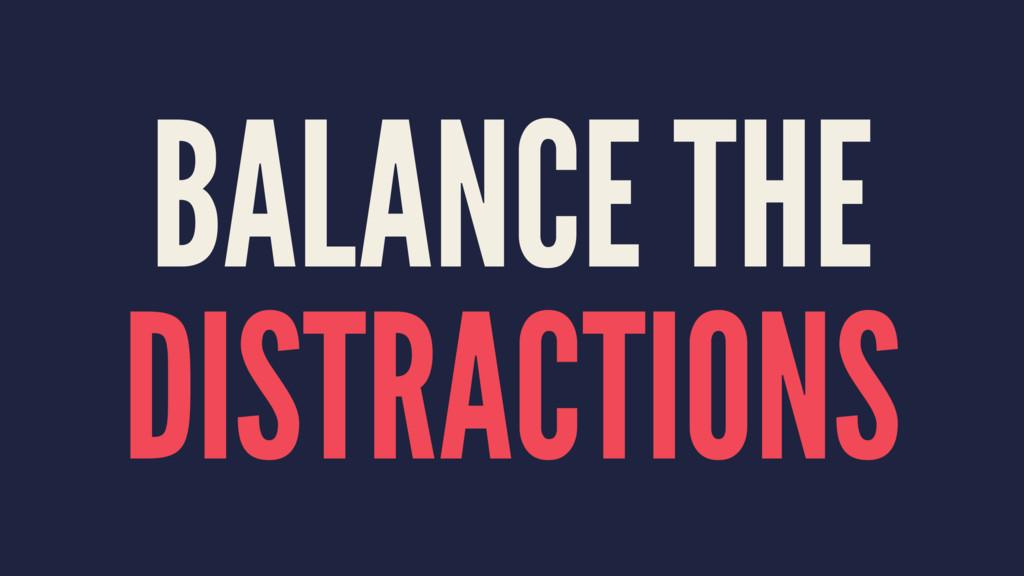 BALANCE THE DISTRACTIONS