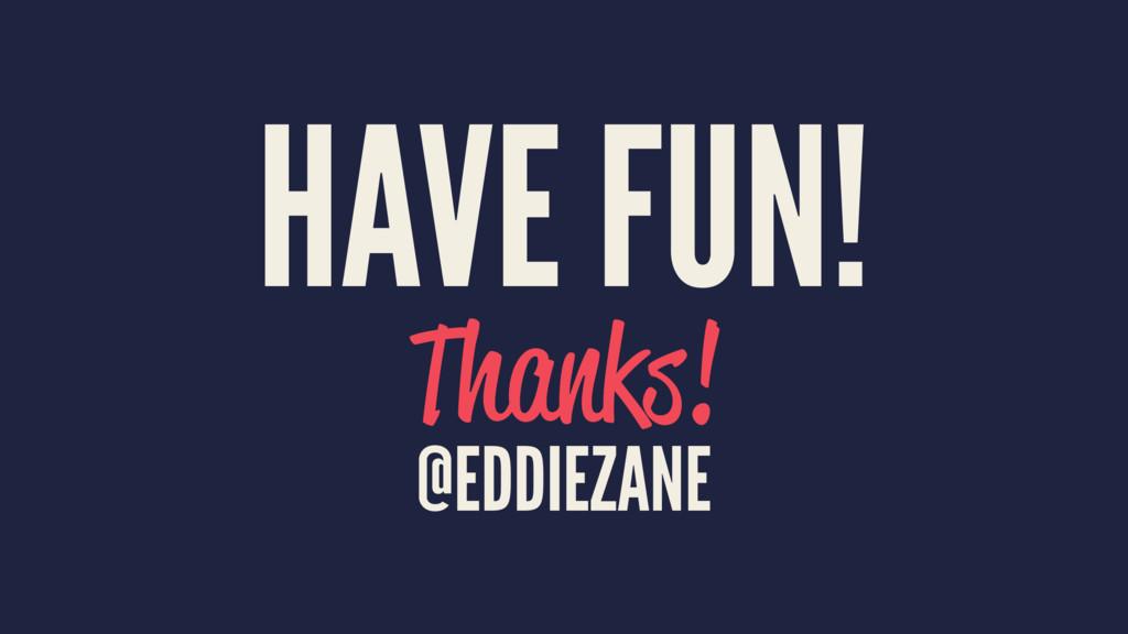 HAVE FUN! Thanks! @EDDIEZANE