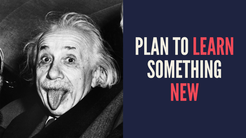 PLAN TO LEARN SOMETHING NEW
