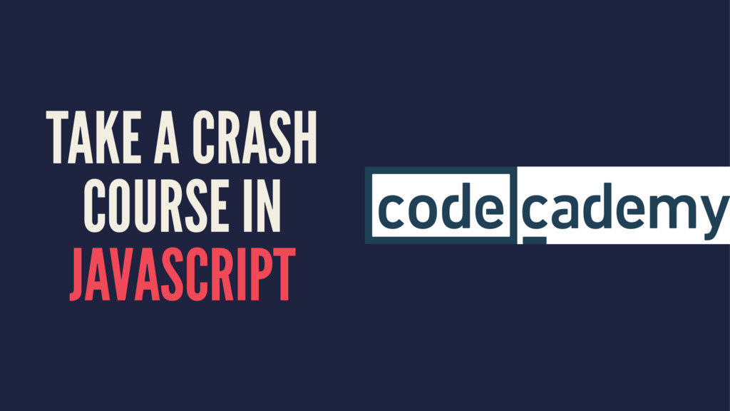 TAKE A CRASH COURSE IN JAVASCRIPT
