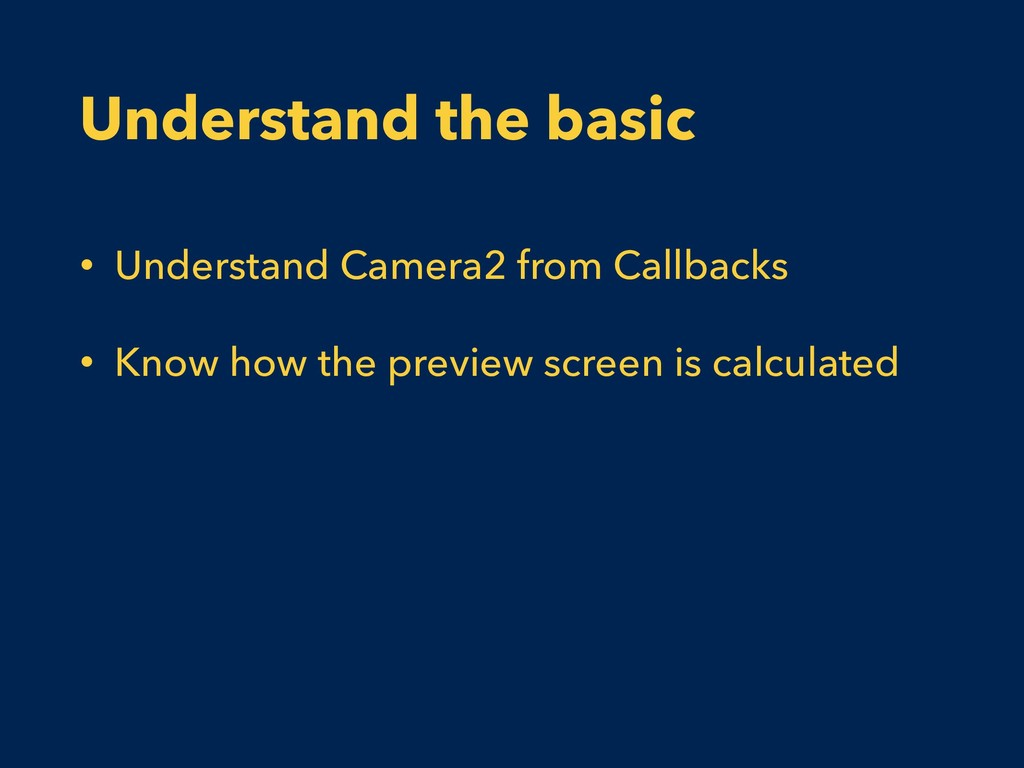 Understand the basic • Understand Camera2 from ...
