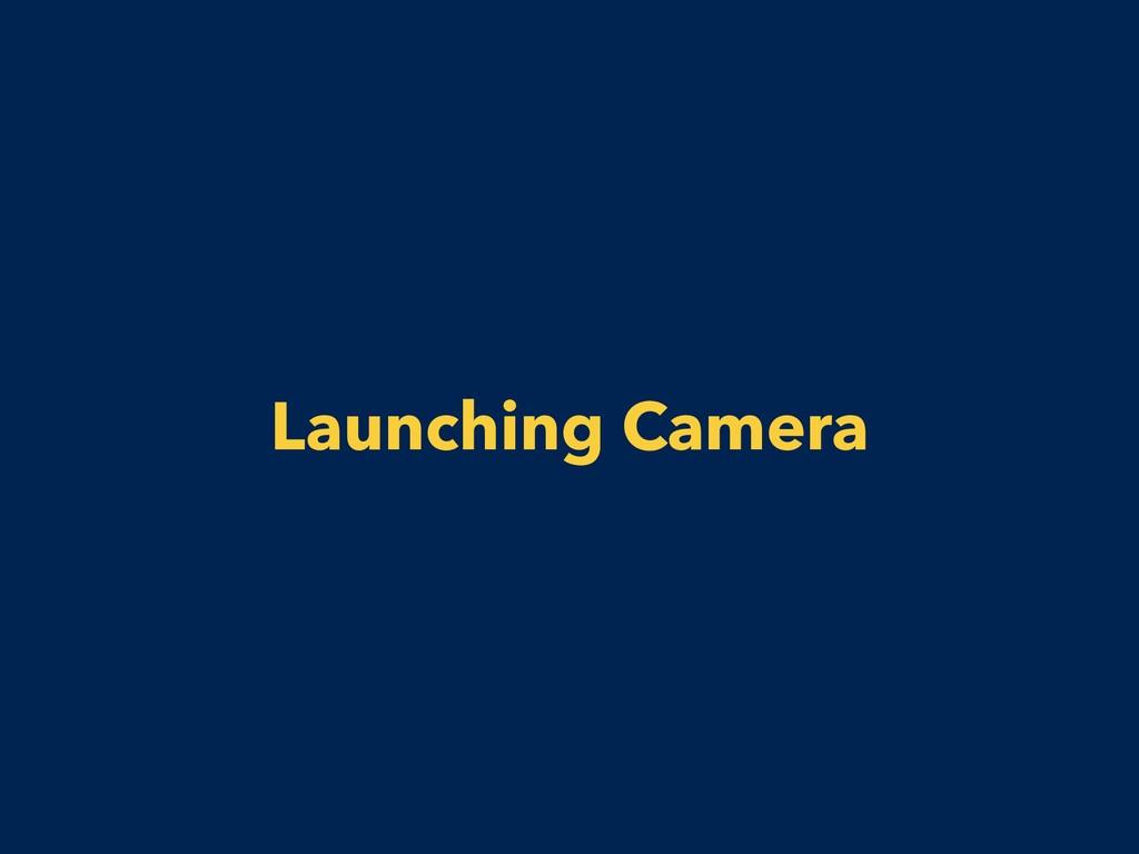 Launching Camera