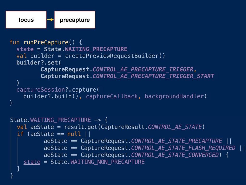 focus precapture fun runPreCapture() { state = ...