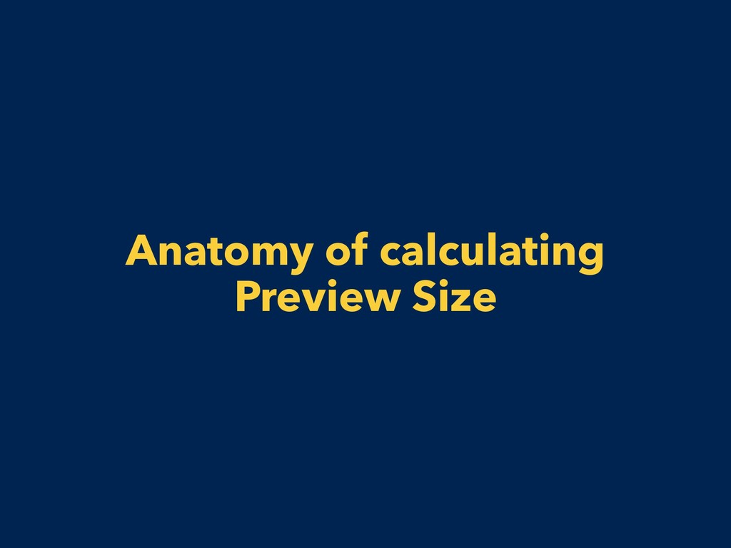 Anatomy of calculating Preview Size