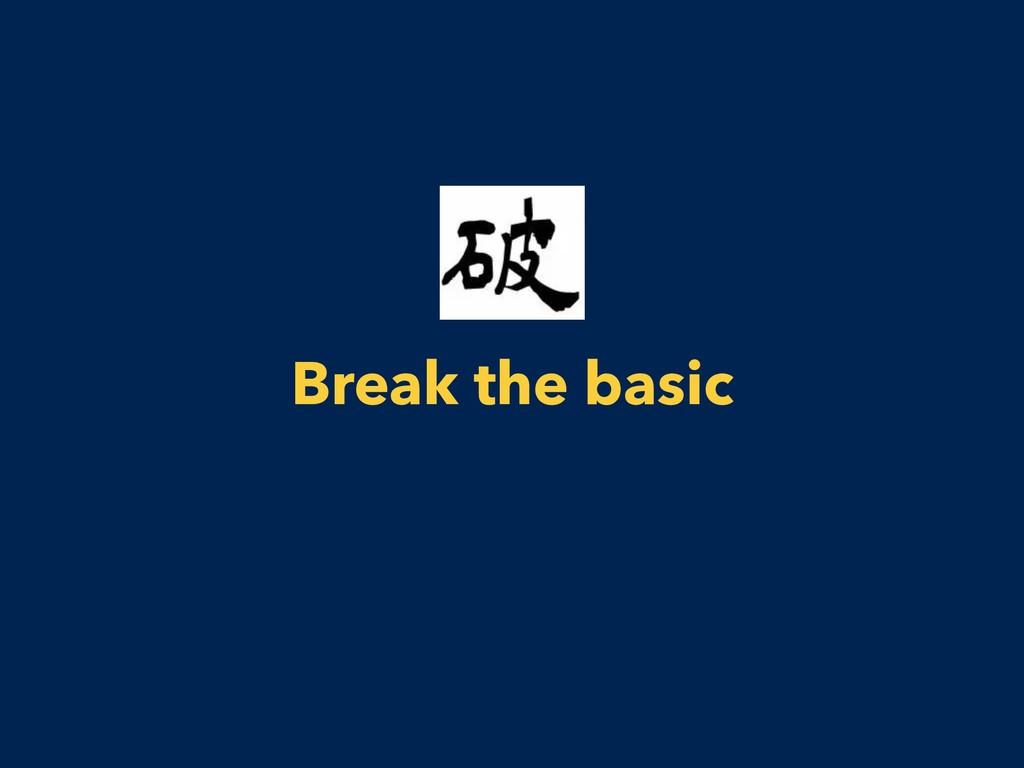 Break the basic
