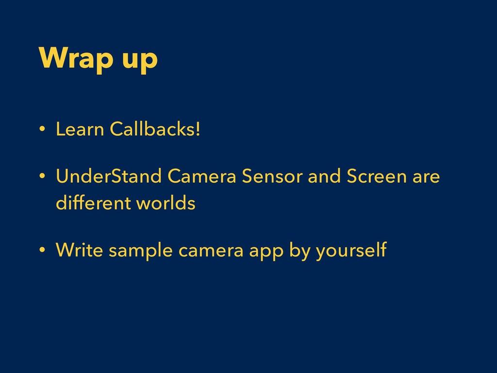Wrap up • Learn Callbacks! • UnderStand Camera ...