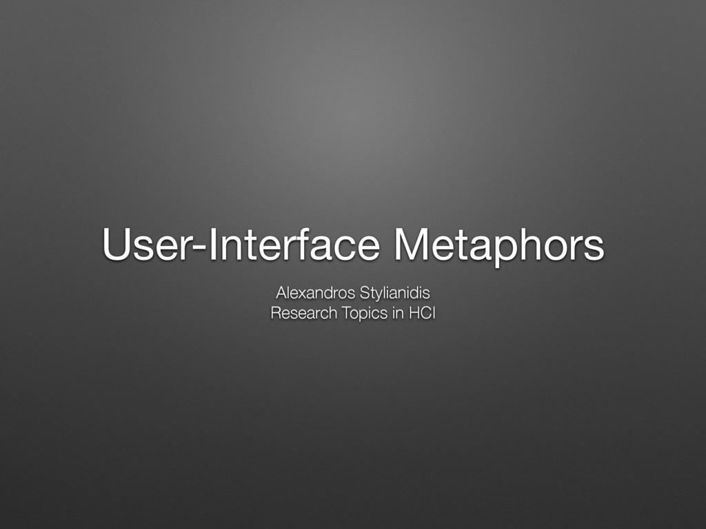User-Interface Metaphors Alexandros Stylianidis...