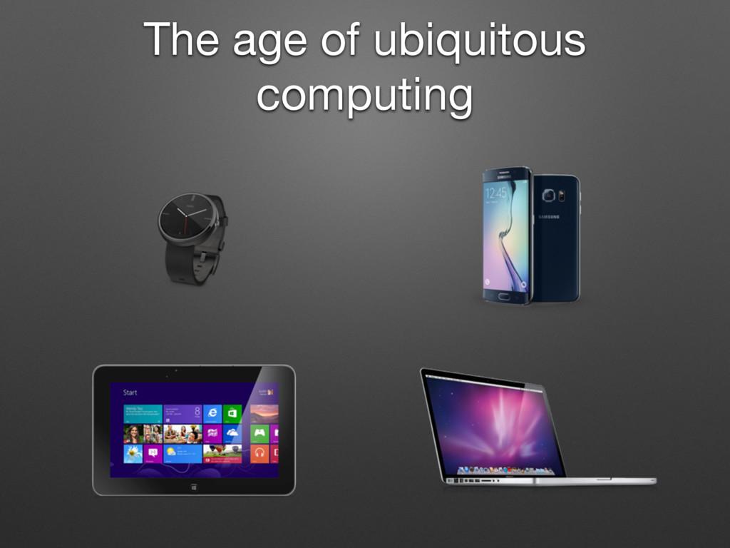 The age of ubiquitous computing