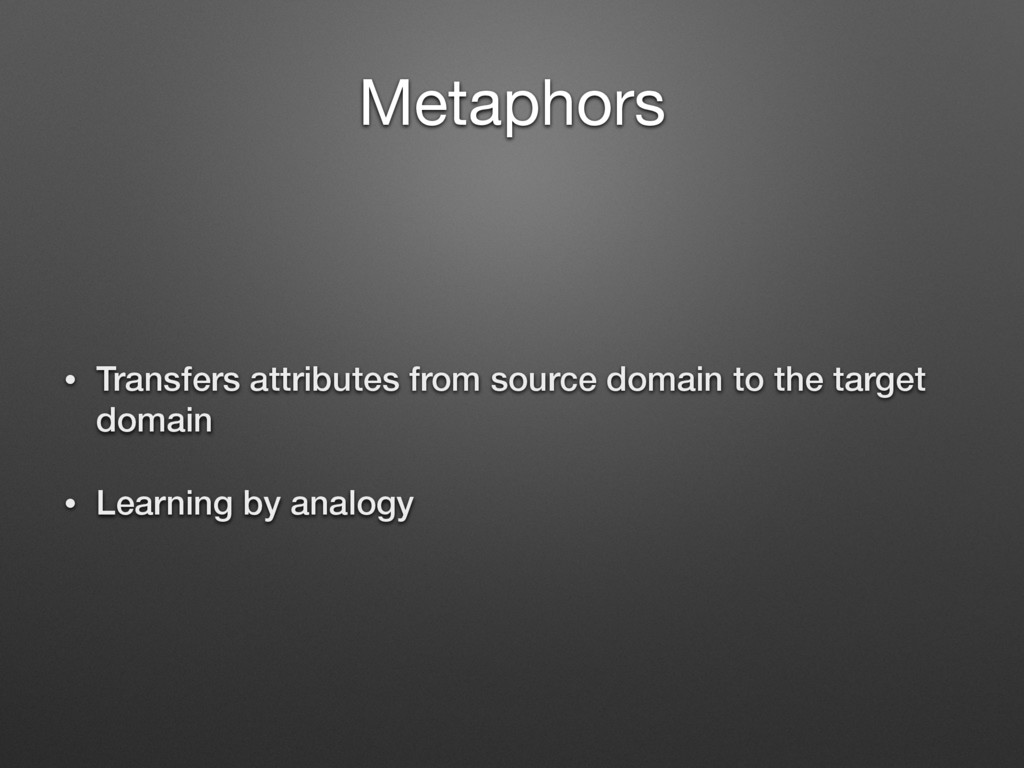 Metaphors • Transfers attributes from source do...