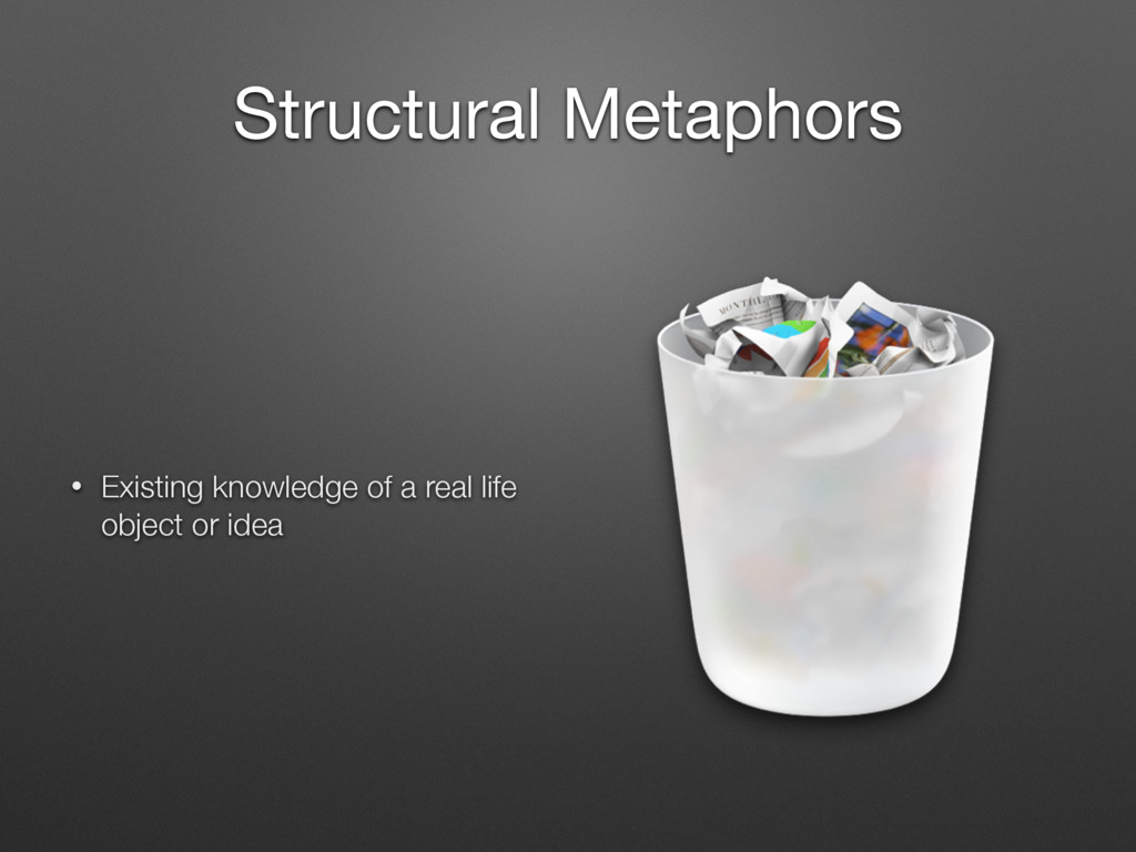 Structural Metaphors • Existing knowledge of a ...