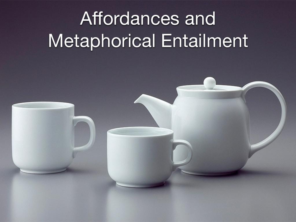 Affordances and Metaphorical Entailment