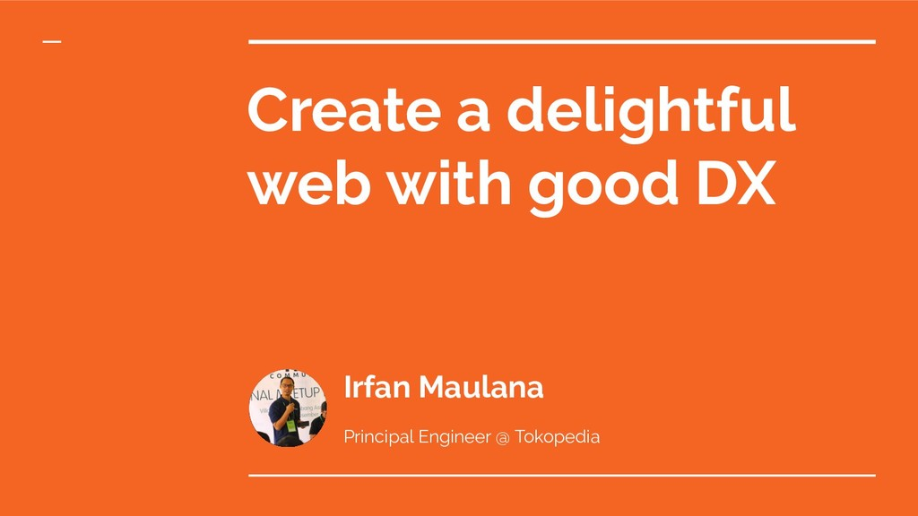 Create a delightful web with good DX Irfan Maul...