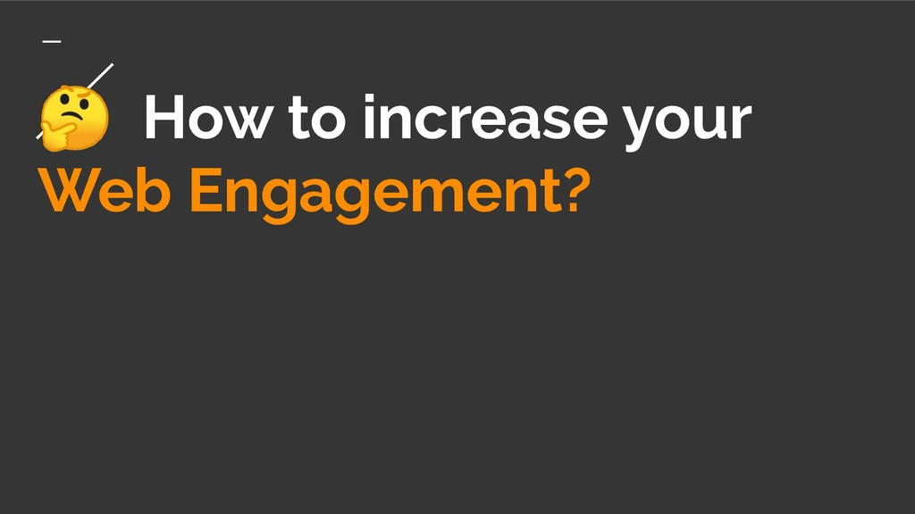 How to increase your Web Engagement?