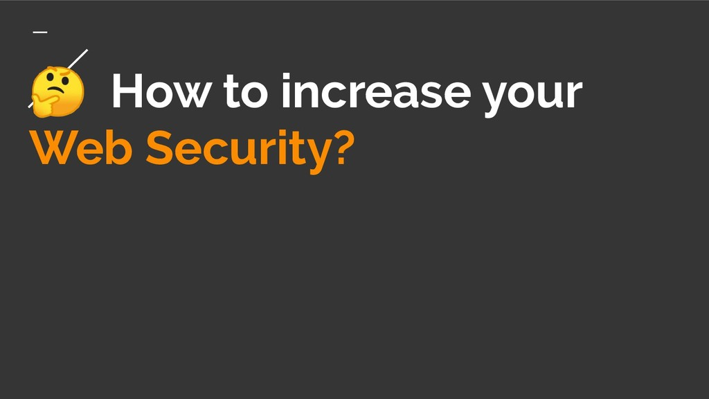How to increase your Web Security?