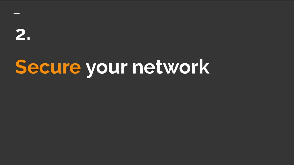Secure your network 2.