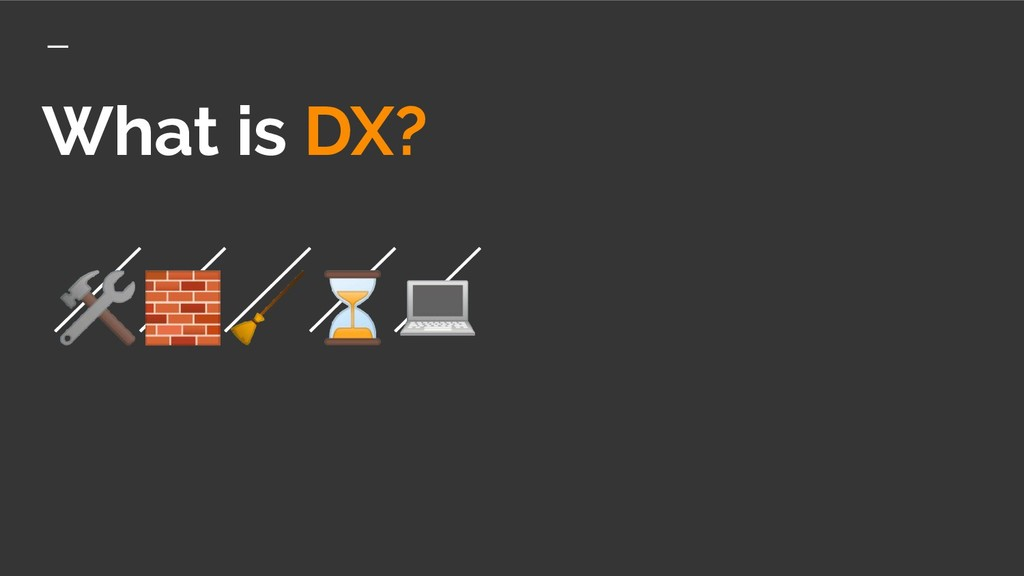 What is DX? ⏳