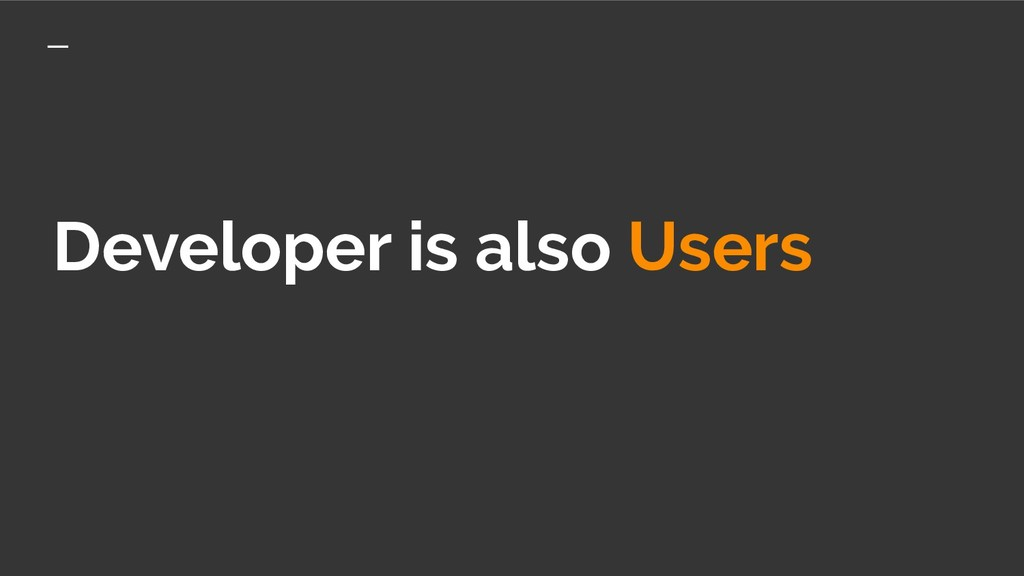 Developer is also Users