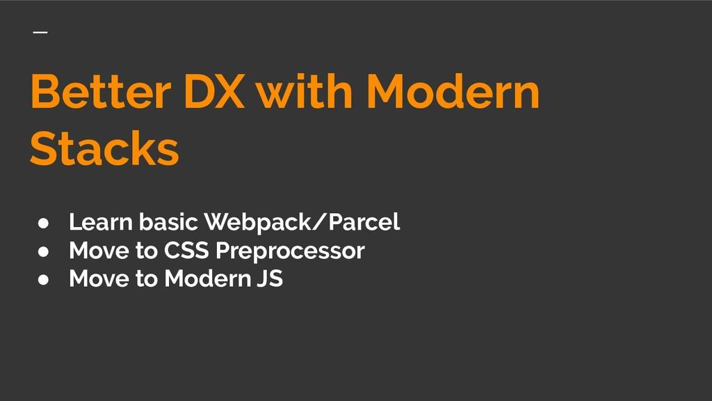 Better DX with Modern Stacks ● Learn basic Webp...