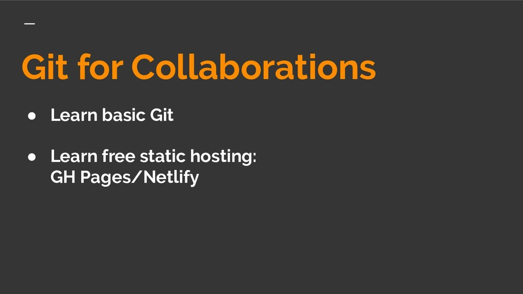 Git for Collaborations ● Learn basic Git ● Lear...